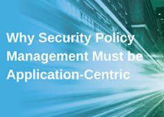 Why Security Policy Management Must be Application-Centric