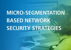 Micro-Segmentation based Network Security Strategies