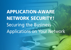 Application-aware Network Security! Securing the Business Applications on your Network