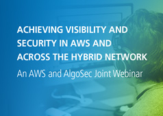 Achieving Visibility and Security in AWS and across the Hybrid Network | AWS & AlgoSec Joint Webinar